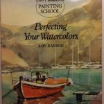 Perfecting Your Watercolors (Ron Ranson's Painting School)
