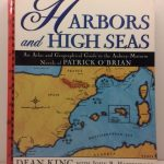 Harbors and High Seas: An Atlas and Geographical Guide to the Aubrey-Maturin Novels of Patrick O'Brian