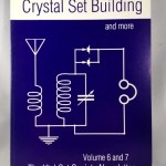 The Crystal set building and more: The Xtal Set Society newsletter volume 6 and 7