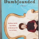 Dumbfounded: Big Money. Big Hair. Big Problems. Or Why Having It All Isn't for Sissies.