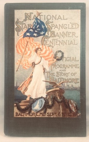 National Star-Spangled Banner Centennial. Baltimore, Maryland September 6 to 13, 1914. Part One: Official Programme. Part Two: The Story of Baltimore
