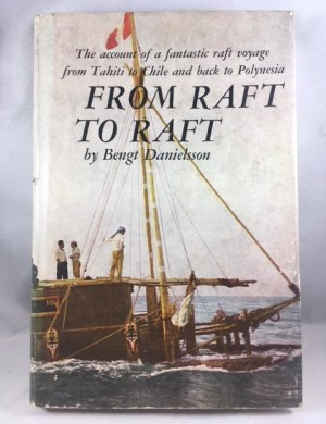 From Raft to Raft--The Account of a Fantastic Raft Voyage From Tahiti to Chile and Back to Polynesia