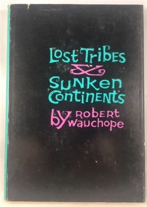 Lost Tribes and Sunken Continents: Myth and Method in the Study of American Indians