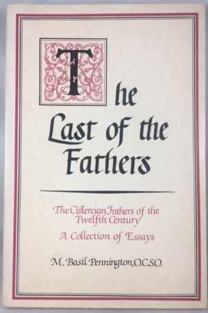 The Last of the Fathers (Studies in Monasticism, 1) The Cistercian Fathers of the Twelfth Century: A Collection of Essays