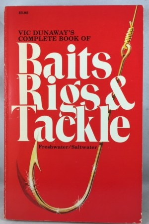 Vic Dunaway's Complete Book of Baits, Rigs and Tackle - Freshwater/Saltwater