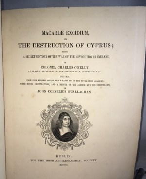 Macariæ Excidium, or the Destruction of Cyprus; being a secret history of the war of the revolution in Ireland.
