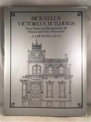 Bicknell's Victorian Buildings Floor Plans and Elevations for 45 Houses and other Structures