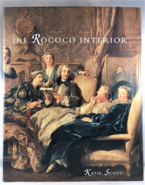 The Rococo Interior: Decoration and Social Spaces in Early Eighteenth-Century Paris