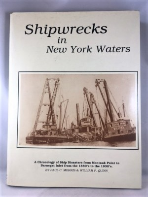 Shipwrecks in New York Waters: A Chronology of Ship Disasters from Montauk Point to Barnegat Inlet from the 1880's to the 1930's
