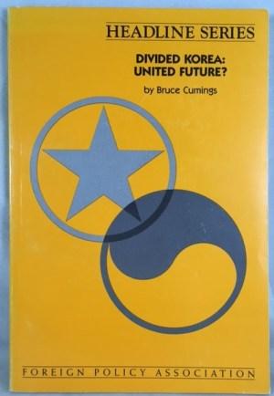 Divided Korea: United Future? (Headline Series)