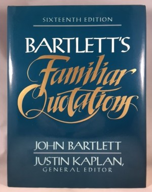 Bartlett's Familiar Quotations : A Collection of Passages, Phrases, and Proverbs Traced to Their Sources in Ancient and Modern Literature
