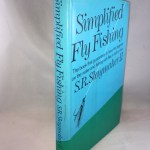 Simplified Fly Fishing - the Book That Guarantees to Have the Beginner on the Water and Fishing with Flies in Half an Hour