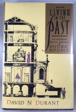Living in the Past: An Insider's Social History of Historic Houses