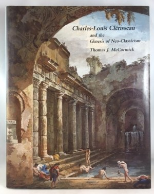 Charles-Louis Clérisseau and the Genesis of Neoclassicism (Architectural History Foundation Book)