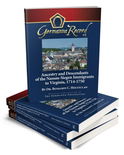 Germanna Record Number Five: Ancestry and Descendants of the Nassau-Siegen Immigrants to Virginia, 1714-1750