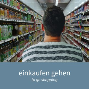 "Image showing a man in a supermarket with the caption ""einkaufen gehen - to go shopping"""