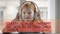 Classical Music Therapy Secrets to Getting Child Genius