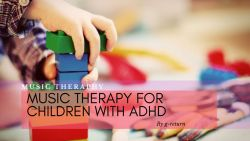 Music Therapy for Children with ADHD