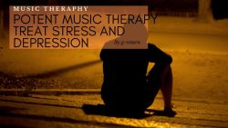 Potent Music Therapy Treat Stress and Depression
