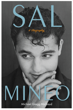 Sal Mineo: A Biography, by Michael Gregg Michaud (2/6)