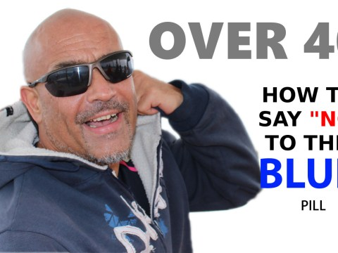 Over 40? How to avoid the BLUE pill! 6