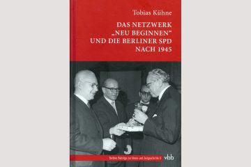 """Cover Tobias Kühne: Das Netzwerk """"Neu Beginnen"""" und die Berliner SPD nach 1945"""