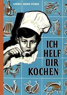 Hedwig Maria Stuber: Ich helf Dich kochen!