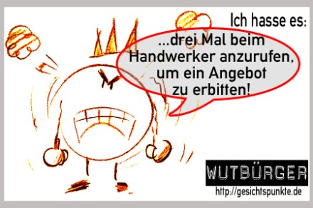 Wutbürger: Ich hasse es #Handwerkerangebote