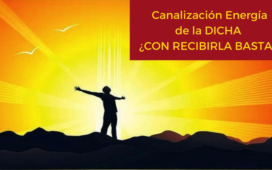 Canalización de la energía de la DICHA: ¿CON RECIBIRLA, BASTA?