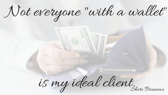 Not everyone -with a wallet- is my ideal client. (1)
