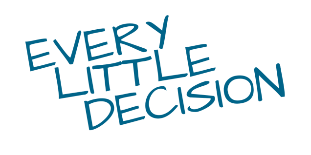 Every Little Decision