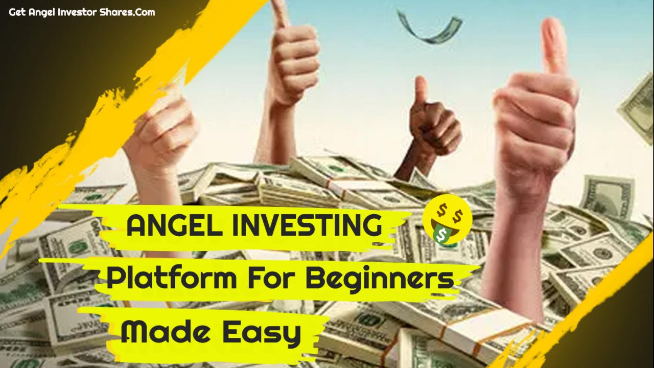 Angel Investing Platform For Beginners Made Easy