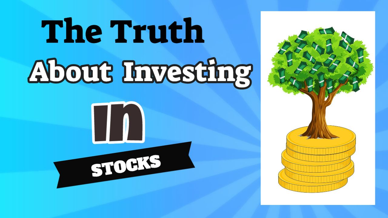 The Truth About Investing in Stocks