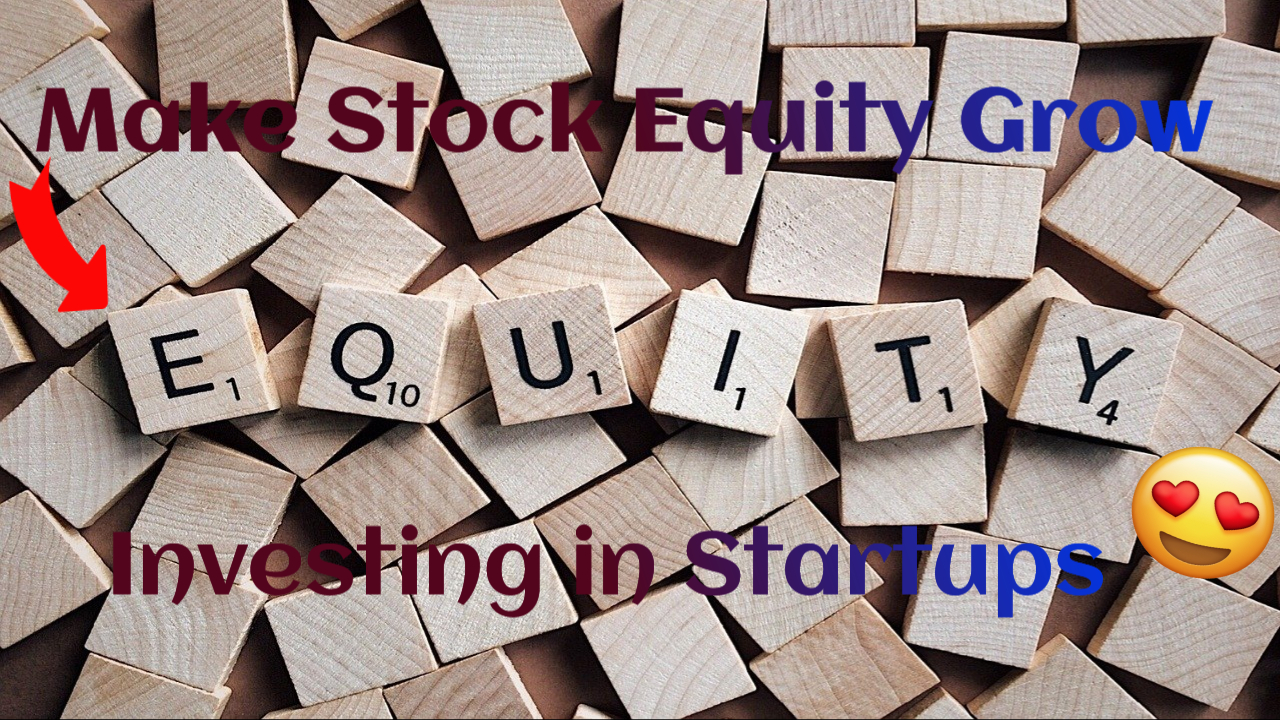 To Make Stock Equity Grow - Investing in Startups