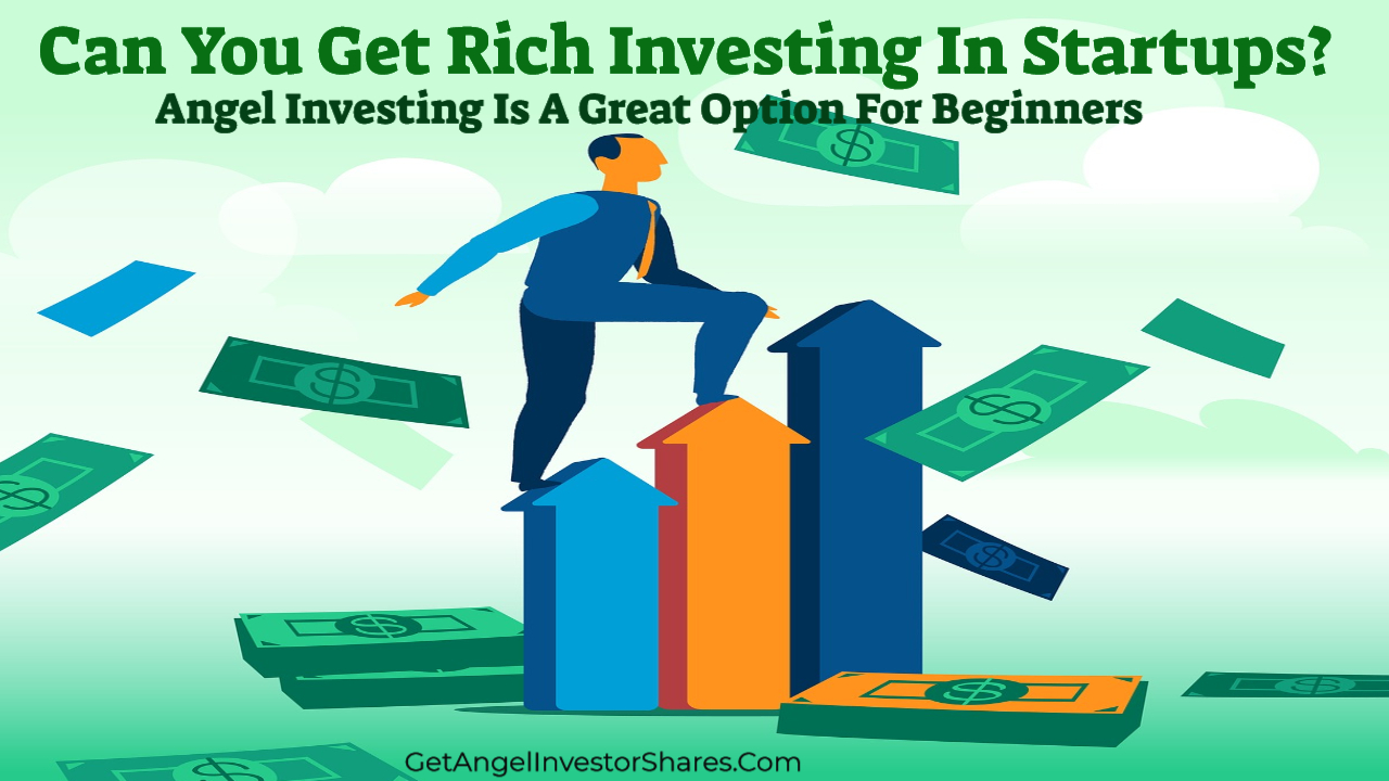 Can You Get Rich Investing In Startups?