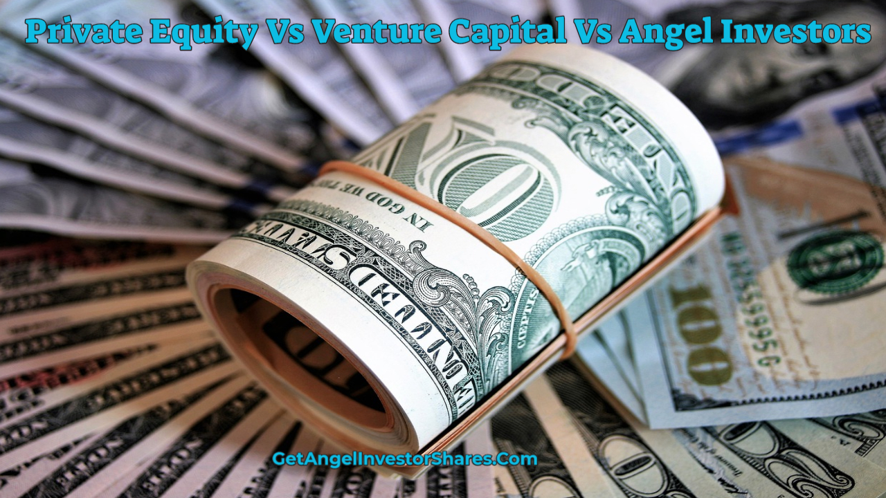 Private Equity Vs Venture Capital Vs Angel Investors