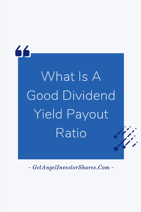 What Is A Good Dividend Yield Payout Ratio