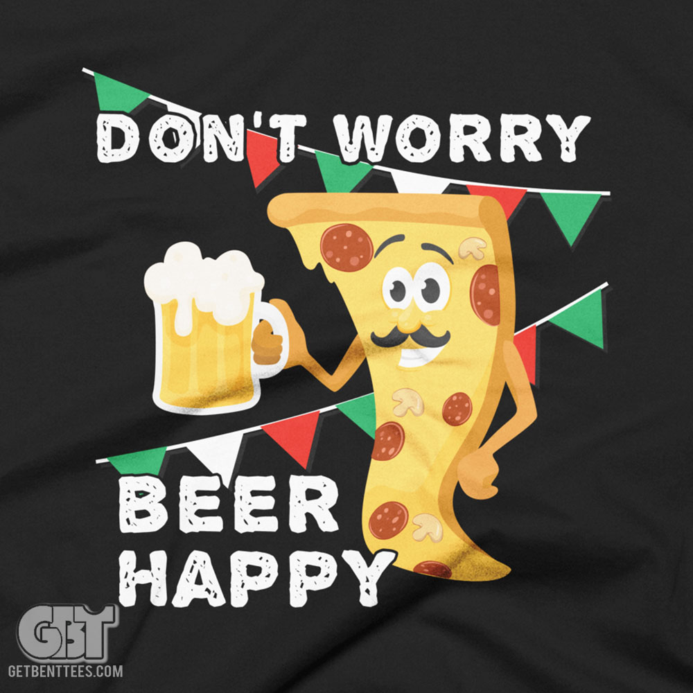 Dont Worry Beer Happy Funny Pizza Drinking T Shirt Mdash Get