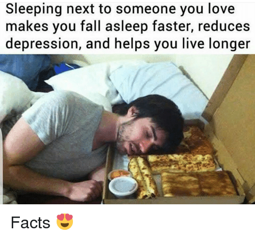sleeping next to someone you love makes you fall asleep faster, reduce depression and helps you live longer