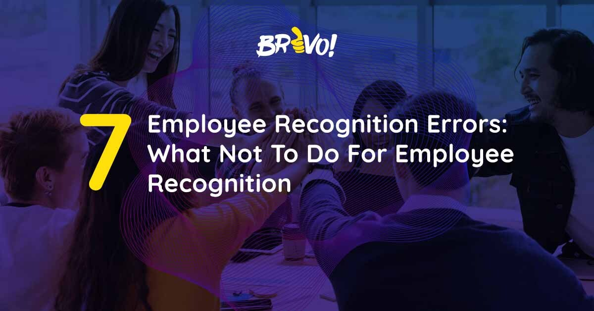 7 Employee Recognition Errors_ What Not To Do For Employee Recognition