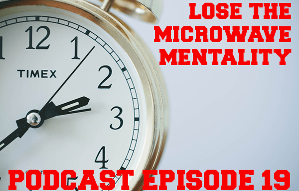 GBL 019: Lose the Microwave Mentality