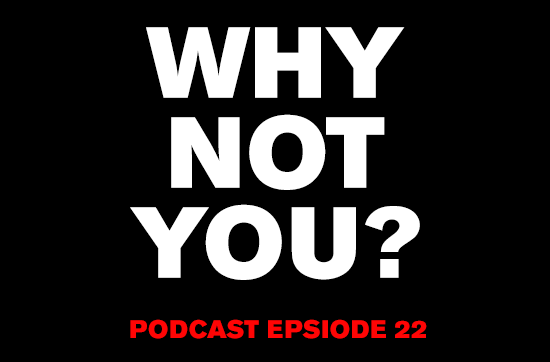 GBL 022: Why not you?