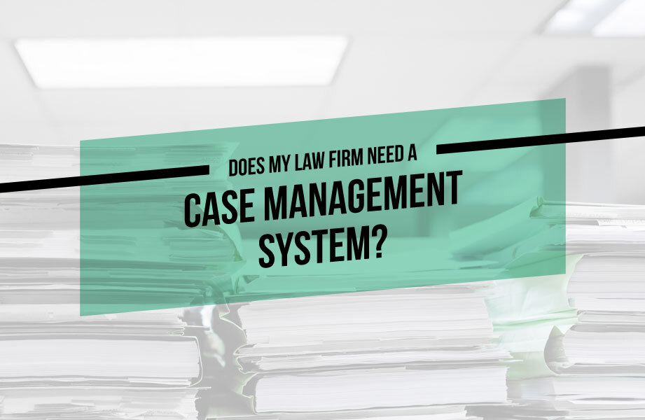 does my law firm need a case management system?