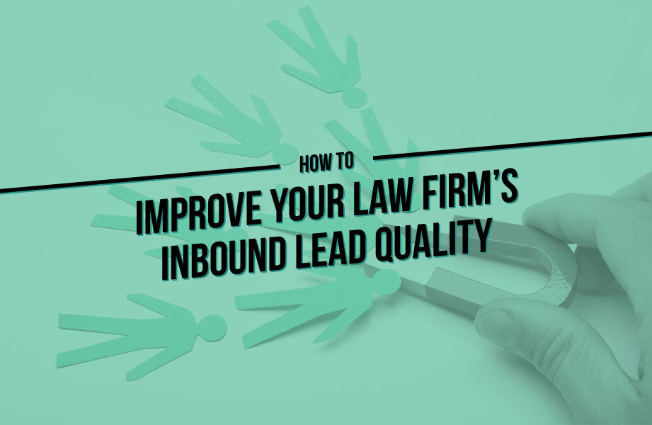 How to improve your Law Firm's Inbound Lead Quality