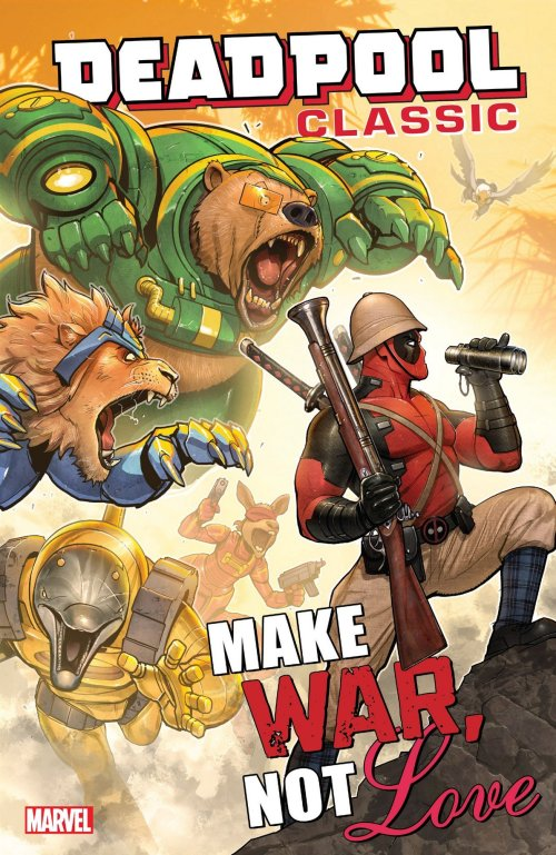 Deadpool Classic Vol. 19 – Make War, Not Love (TPB) (2017)