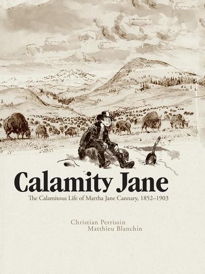 Calamity Jane – The Calamitous Life of Martha Jane Cannary (2017)