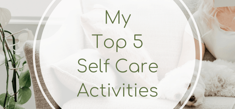 My Top 5 Ideas for Self-Care