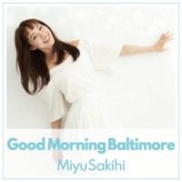 咲妃みゆ (Miyu Sakihi) - Good Morning Baltimore [FLAC + AAC 256 / WEB] [2020.07.15]