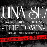 LUNA SEA - LUNA SEA 30th Anniversary CROSS THE UNIVERSE -THE DAWN- [2021.05.30]