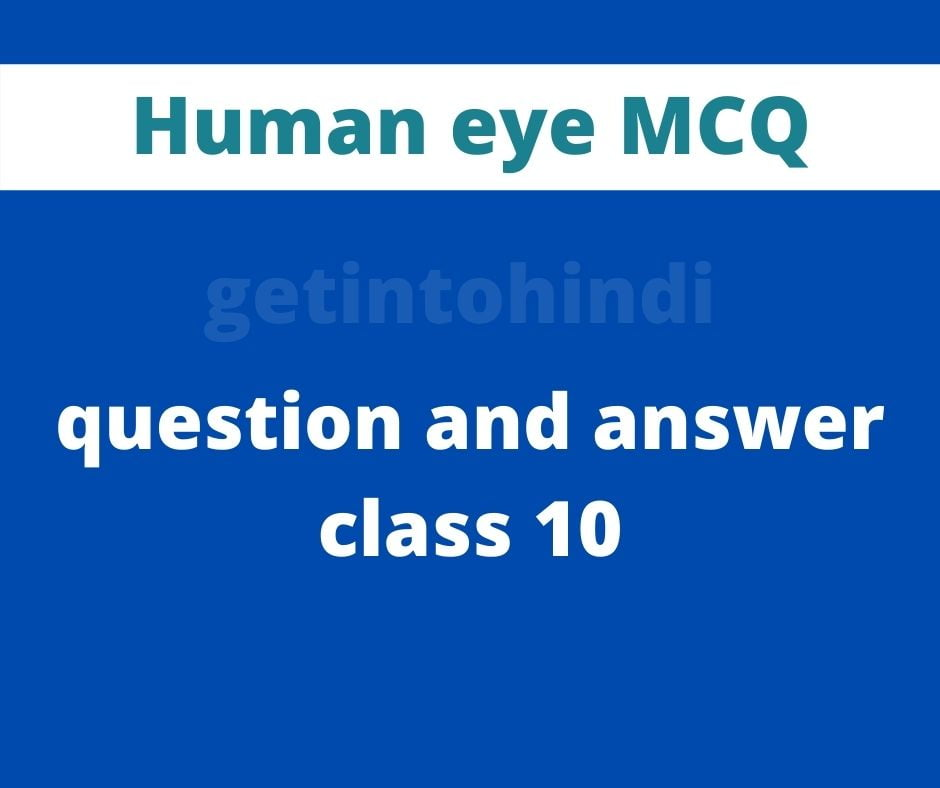 Human eye MCQ question and answer class 10